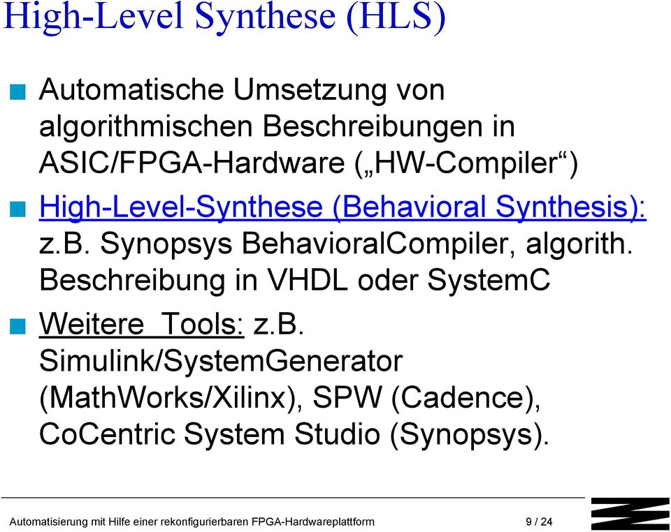Beschreibung in VHDL oder SystemC Weitere Tools: z.b. Simulink/SystemGenerator (MathWorks/Xilinx), SPW (Cadence), CoCentric System Studio (Synopsys).