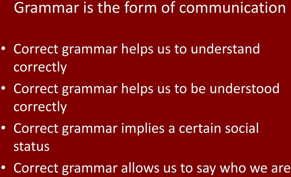 to be understood correctly Correct grammar implies a