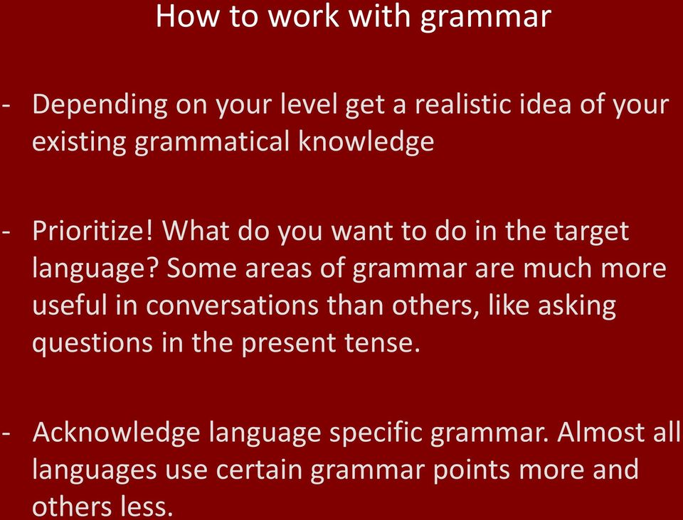 Some areas of grammar are much more useful in conversations than others, like asking questions in