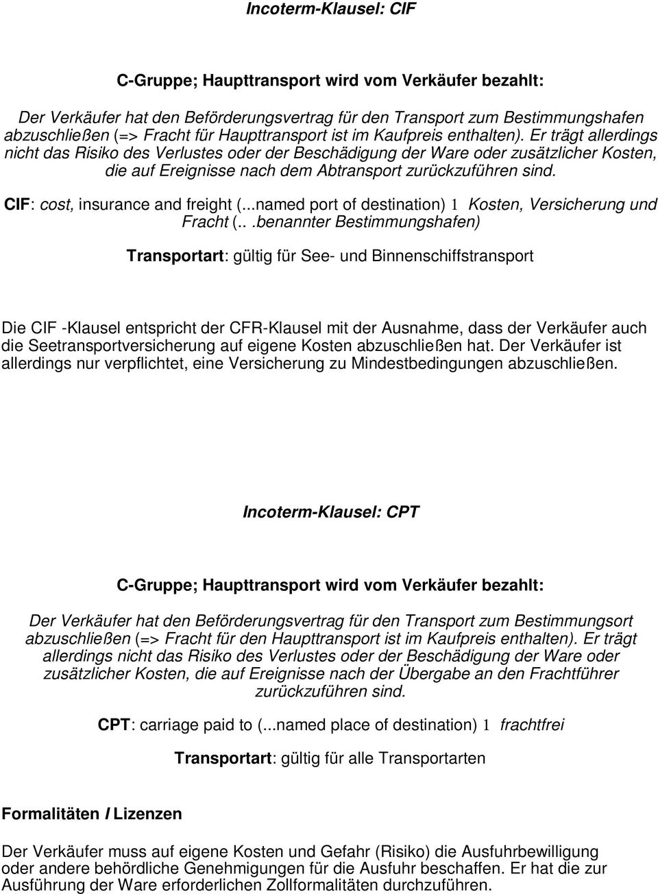 CIF: cost, insurance and freight (...named port of destination) 1 Kosten, Versicherung und Fracht (.
