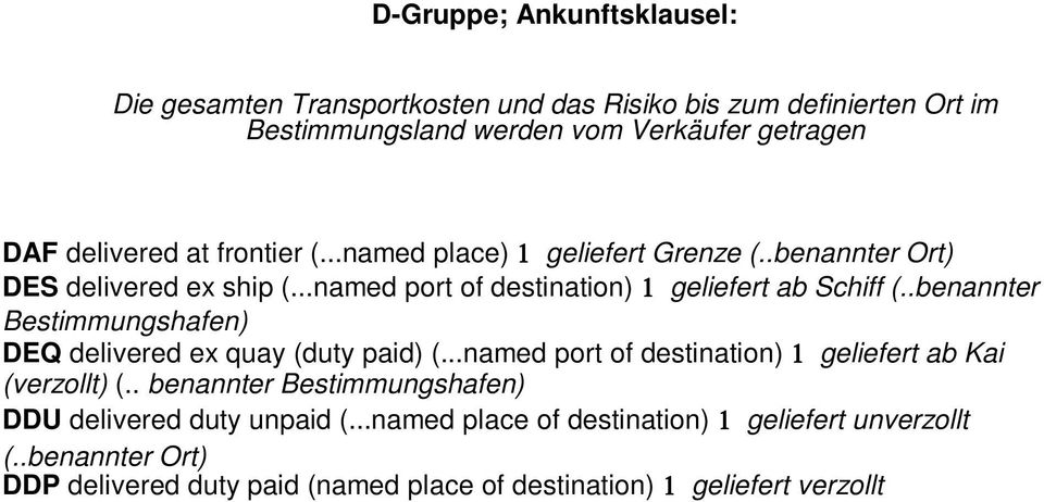 .benannter Bestimmungshafen) DEQ delivered ex quay (duty paid) (...named port of destination) 1 geliefert ab Kai (verzollt) (.