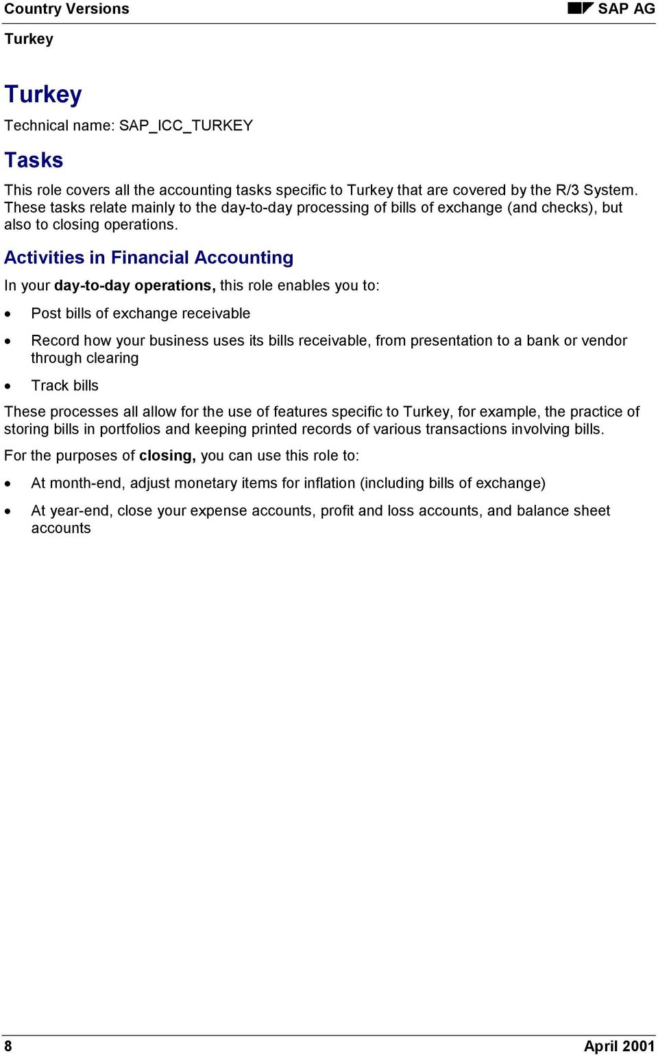 Activities in Financial Accounting In your day-to-day operations, this role enables you to: Post bills of exchange receivable Record how your business uses its bills receivable, from presentation to