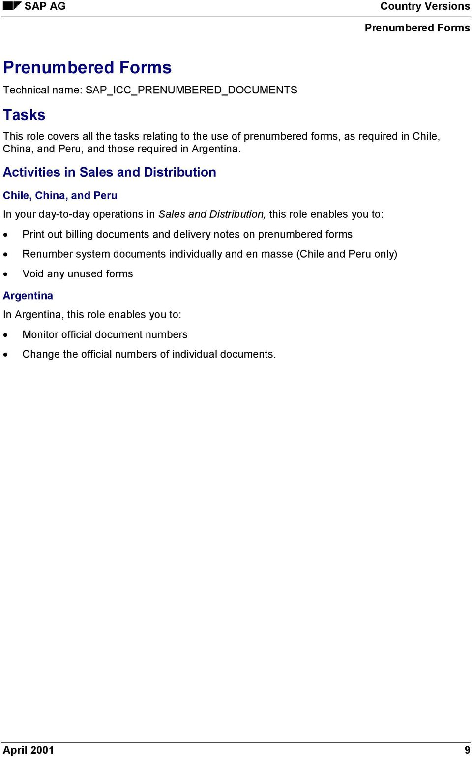 Activities in Sales and Distribution Chile, China, and Peru In your day-to-day operations in Sales and Distribution, this role enables you to: Print out billing documents