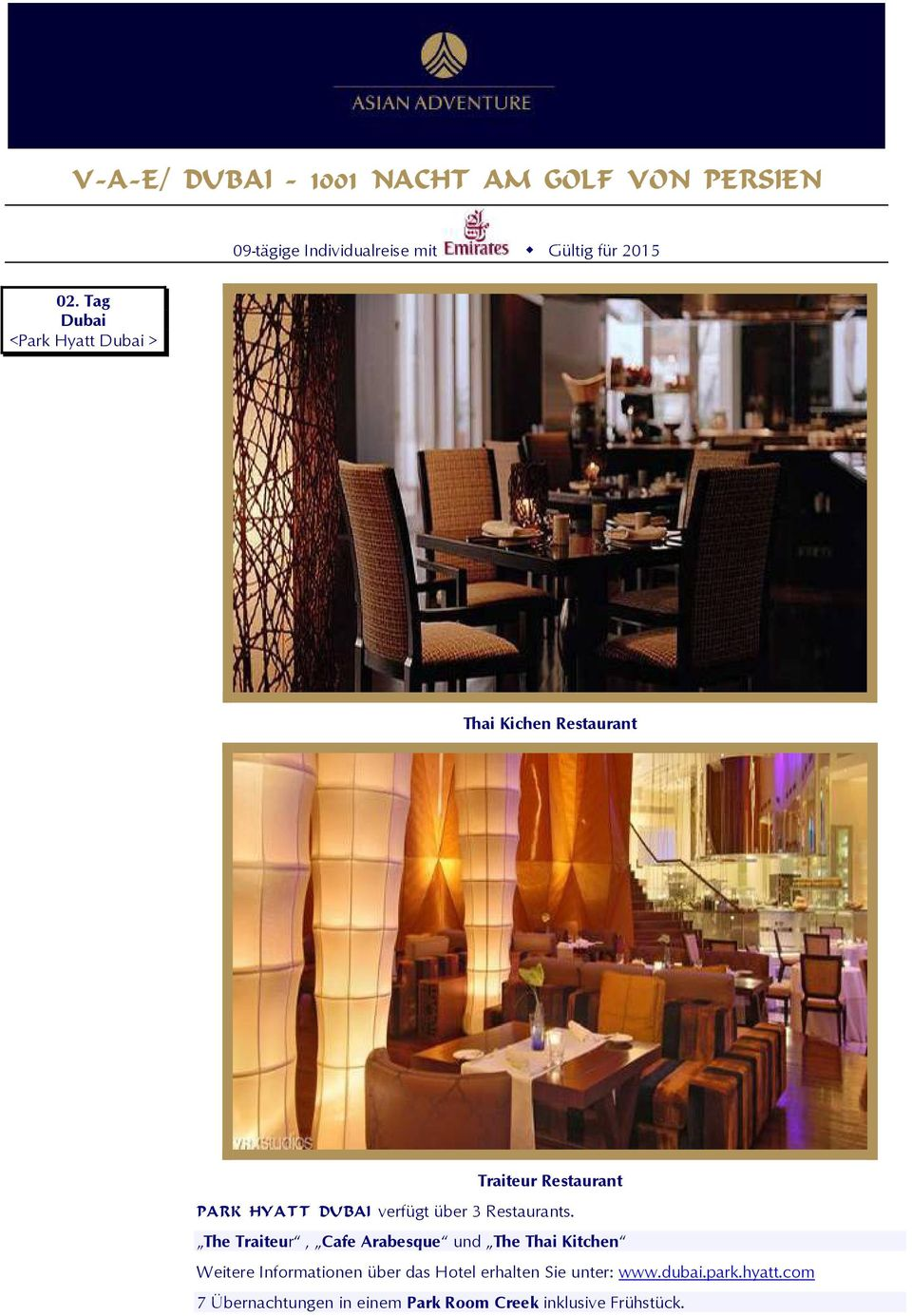 The Traiteur, Cafe Arabesque und The Thai Kitchen Weitere Informationen