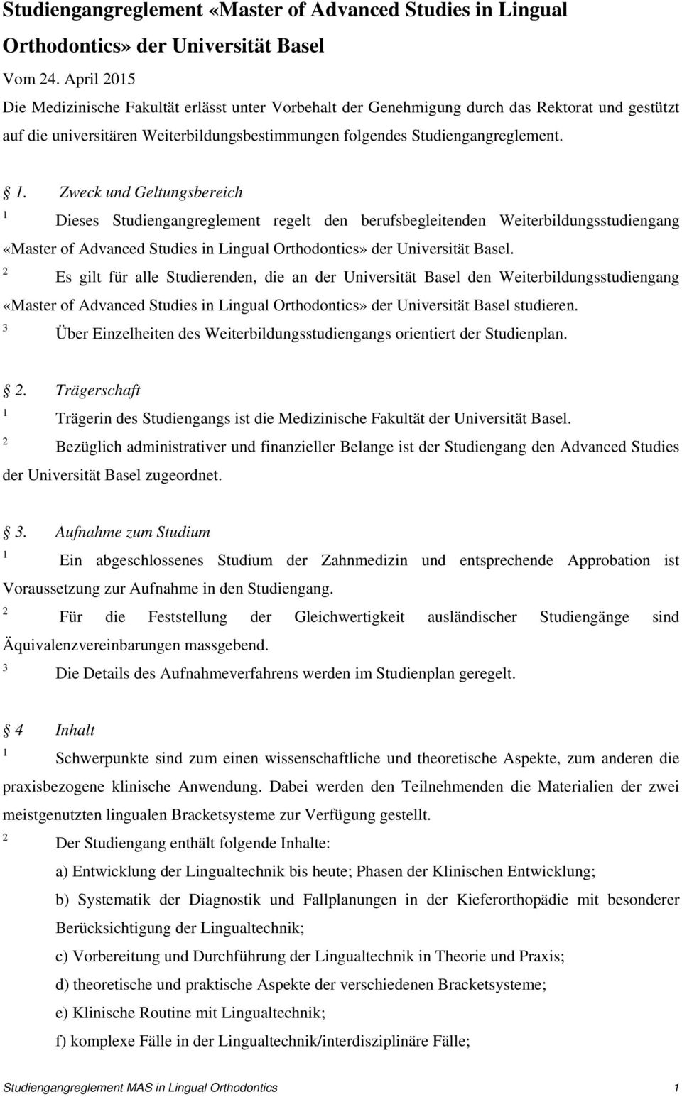 . Zweck und Geltungsbereich Dieses Studiengangreglement regelt den berufsbegleitenden Weiterbildungsstudiengang «Master of Advanced Studies in Lingual Orthodontics» der Universität Basel.