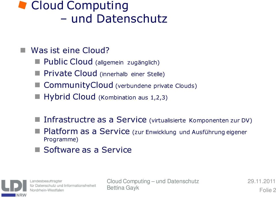 CommunityCloud (verbundene private Clouds) Hybrid Cloud (Kombination aus 1,2,3)