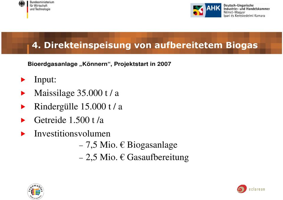 Maissilage 35.000 t / a Rindergülle 15.
