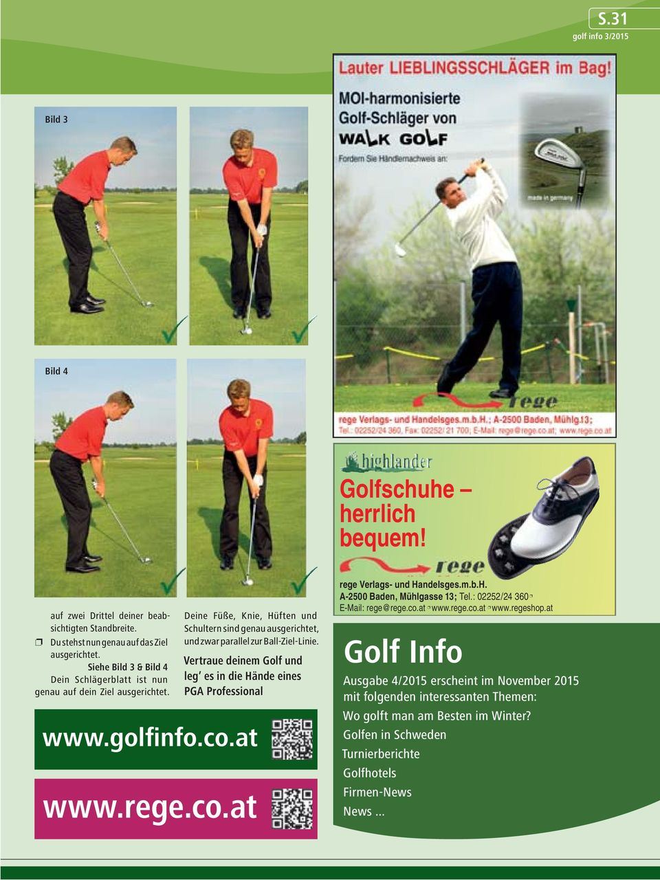 zwar parallel zur Ball-Ziel-Linie. Vertraue deinem Golf und leg es in die Hände eines PGA Professional www.golfinfo.co.at www.rege.co.at rege Verlags- und Handelsges.m.b.H. A- Tel.