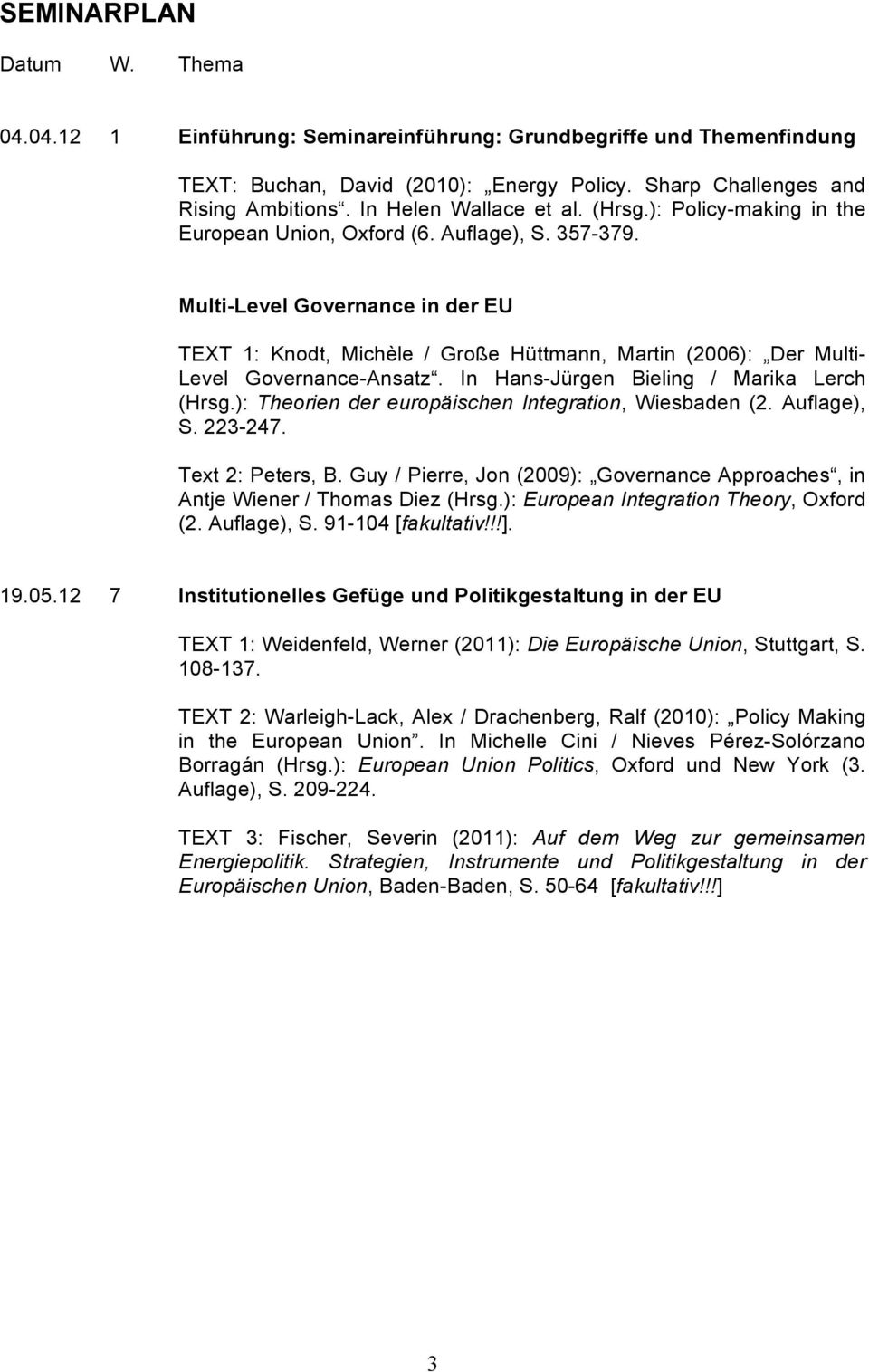 Multi-Level Governance in der EU TEXT 1: Knodt, Michèle / Große Hüttmann, Martin (2006): Der Multi- Level Governance-Ansatz. In Hans-Jürgen Bieling / Marika Lerch (Hrsg.