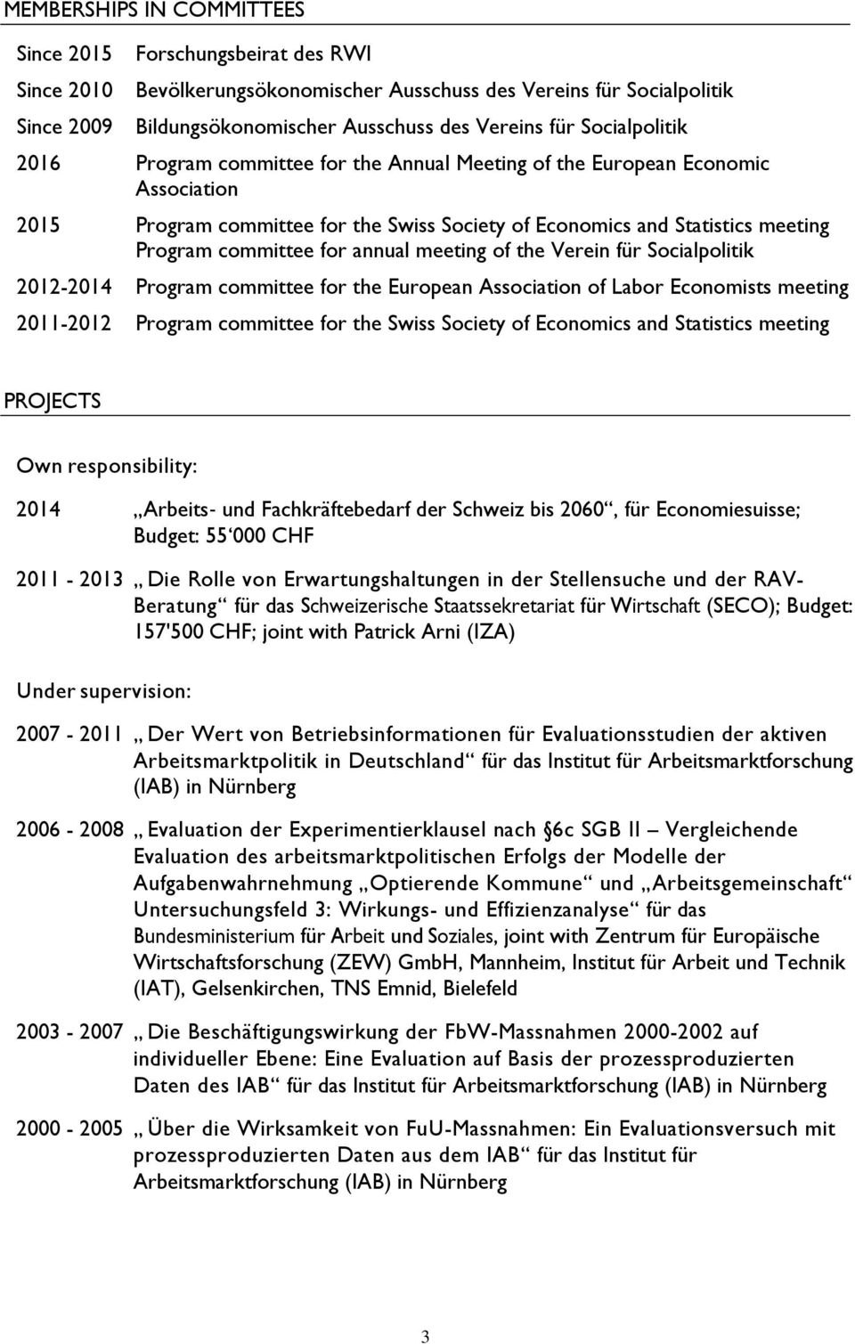 annual meeting of the Verein für Socialpolitik 2012-2014 Program committee for the European Association of Labor Economists meeting 2011-2012 Program committee for the Swiss Society of Economics and