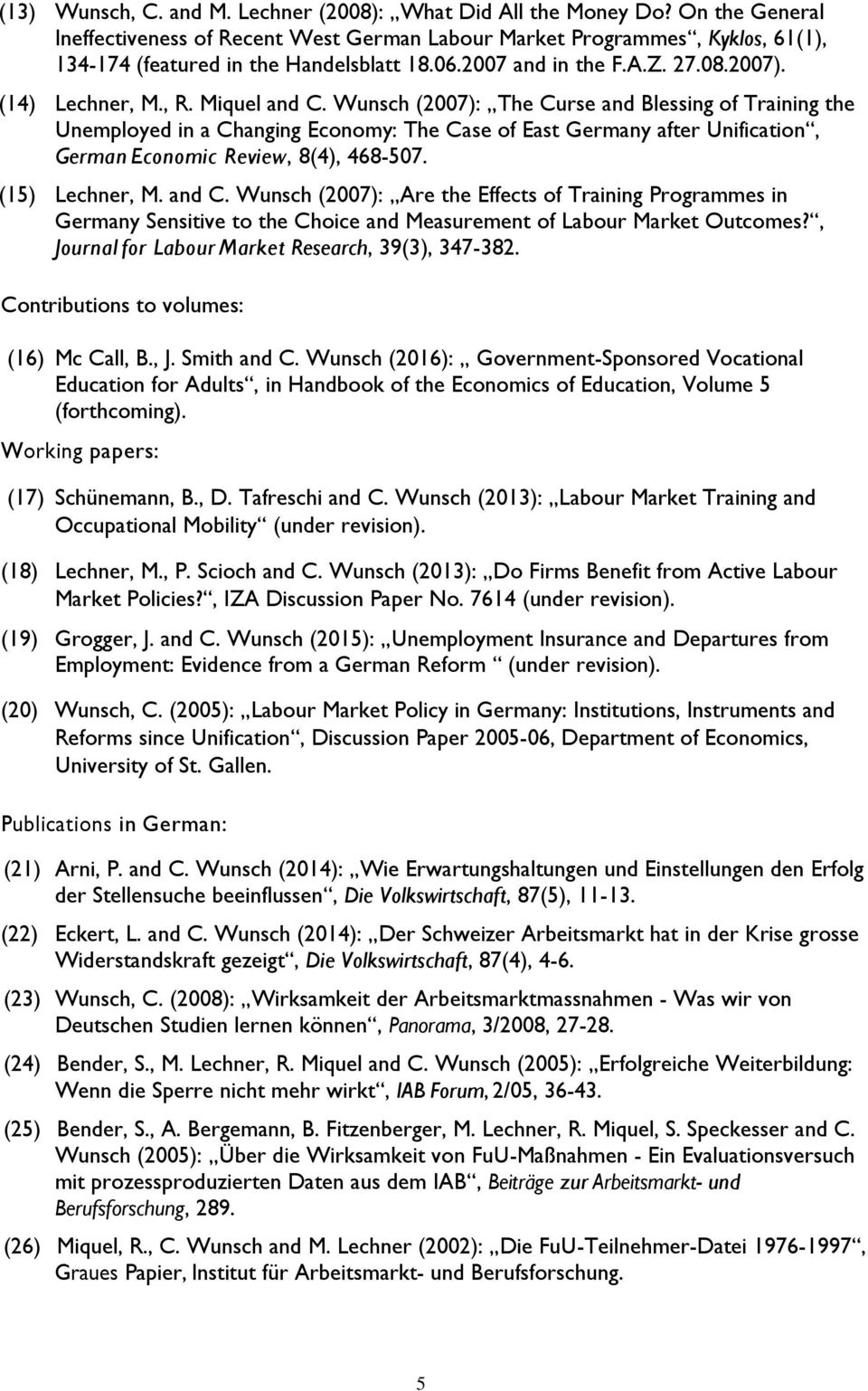 Miquel and C. Wunsch (2007): The Curse and Blessing of Training the Unemployed in a Changing Economy: The Case of East Germany after Unification, German Economic Review, 8(4), 468-507.