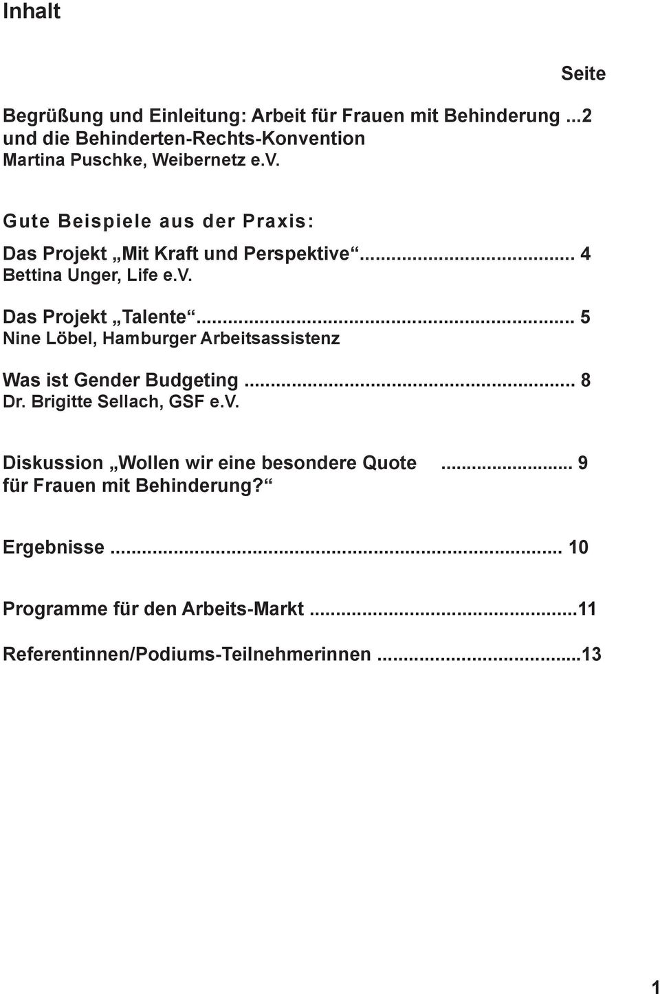 .. 4 Bettina Unger, Life e.v. Das Projekt Talente... 5 Nine Löbel, Hamburger Arbeitsassistenz Was ist Gender Budgeting... 8 Dr.