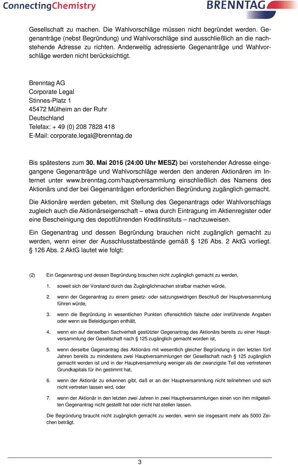 Brenntag AG Corporate Legal Stinnes-Platz 1 45472 Mülheim an der Ruhr Deutschland Telefax: + 49 (0) 208 7828 418 E-Mail: corporate.legal@brenntag.de Bis spätestens zum 30.