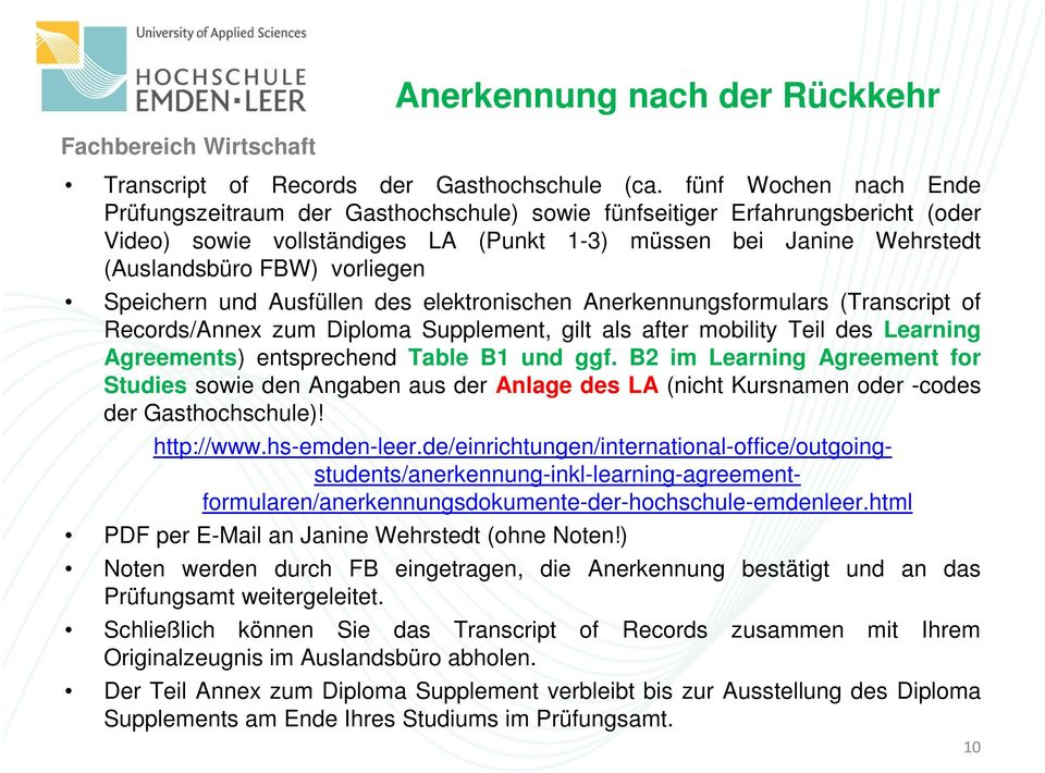 vorliegen Speichern und Ausfüllen des elektronischen Anerkennungsformulars (Transcript of Records/Annex zum Diploma Supplement, gilt als after mobility Teil des Learning Agreements) entsprechend
