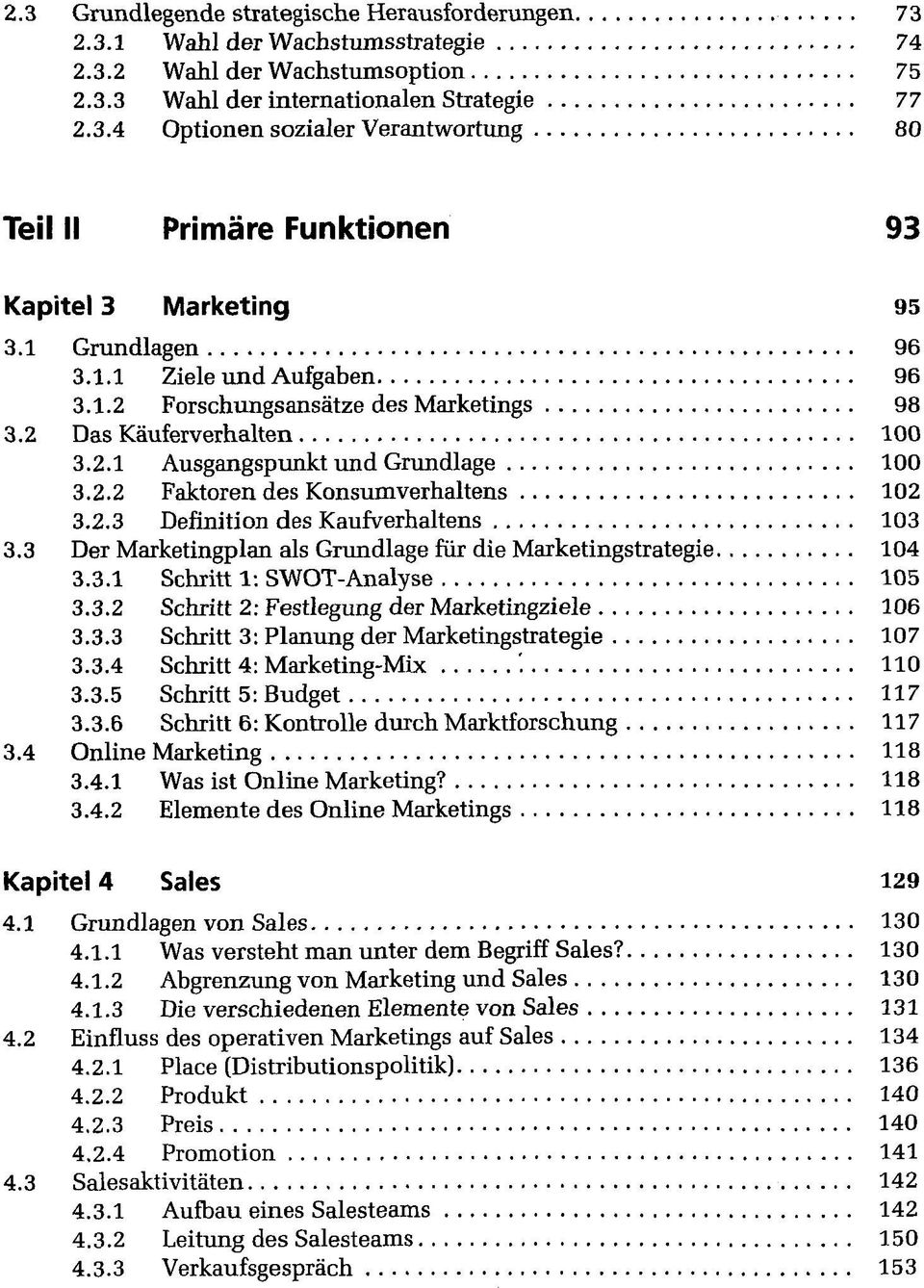 3 Der Marketingplan als Grundlage für die Marketingstrategie 104 3.3.1 Schritt 1: SWOT-Analyse 105 3.3.2 Schritt 2: Festlegung der Marketingziele 106 3.3.3 Schritt 3: Planung der Marketingstrategie 107 3.