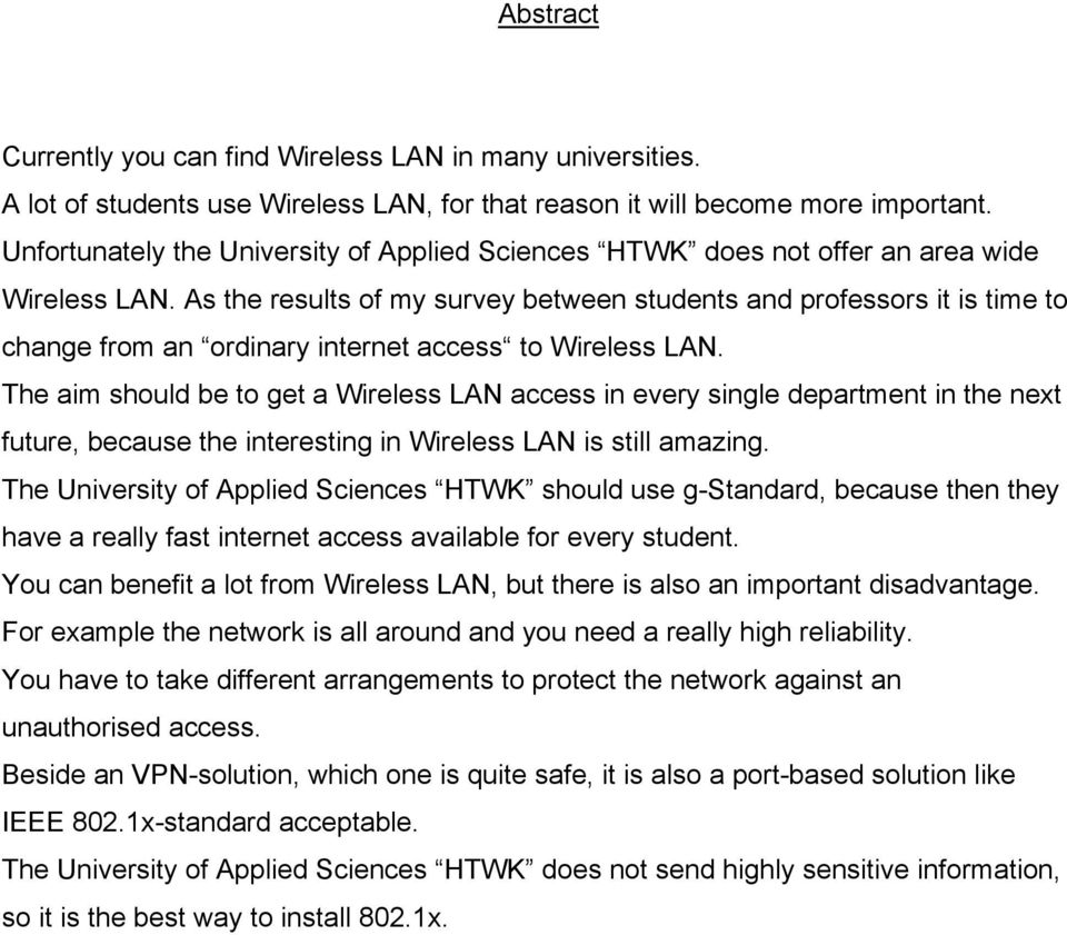 As the results of my survey between students and professors it is time to change from an ordinary internet access to Wireless LAN.