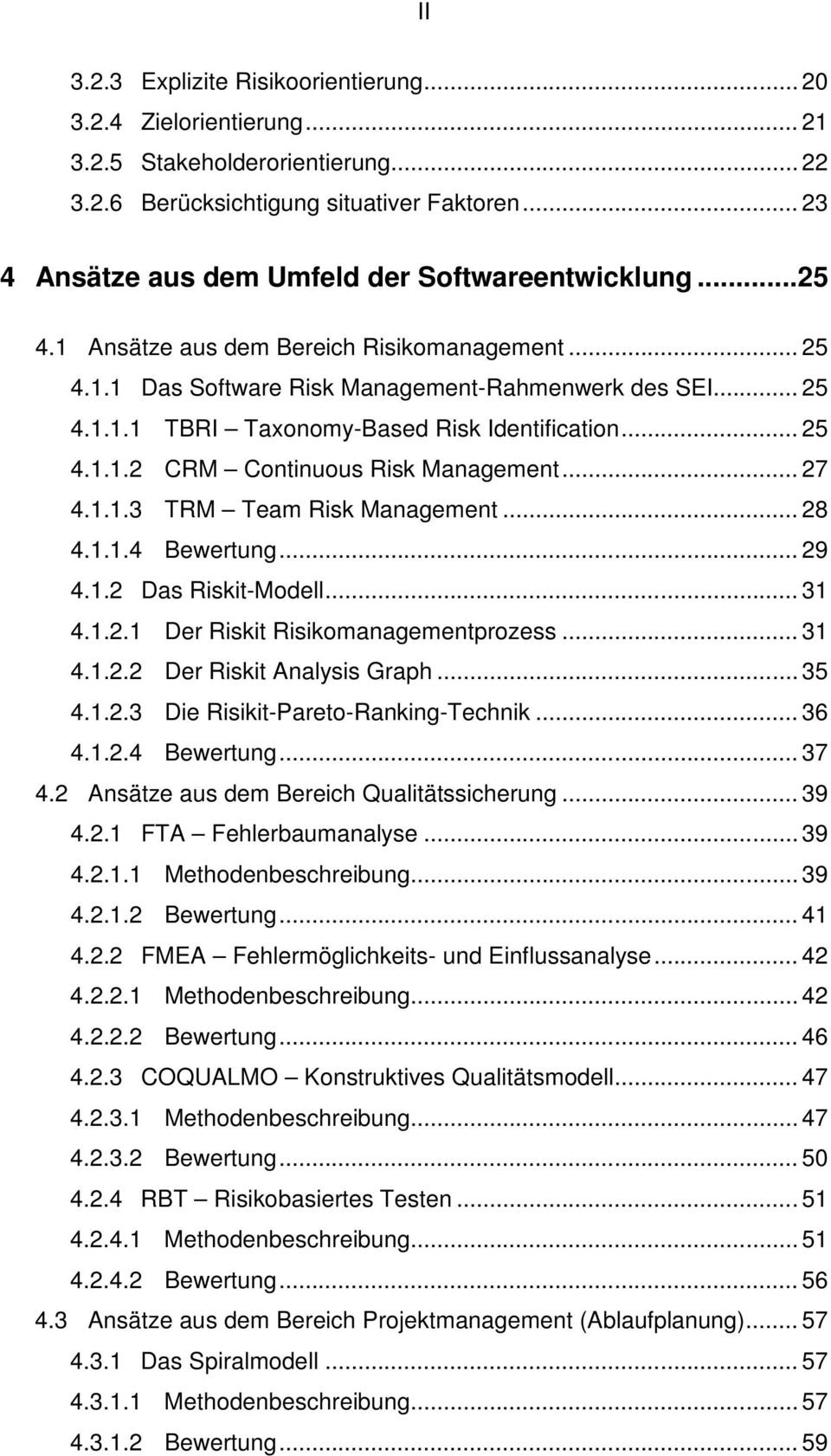 .. 25 4.1.1.2 CRM Continuous Risk Management... 27 4.1.1.3 TRM Team Risk Management... 28 4.1.1.4 Bewertung... 29 4.1.2 Das Riskit-Modell... 31 4.1.2.1 Der Riskit Risikomanagementprozess... 31 4.1.2.2 Der Riskit Analysis Graph.