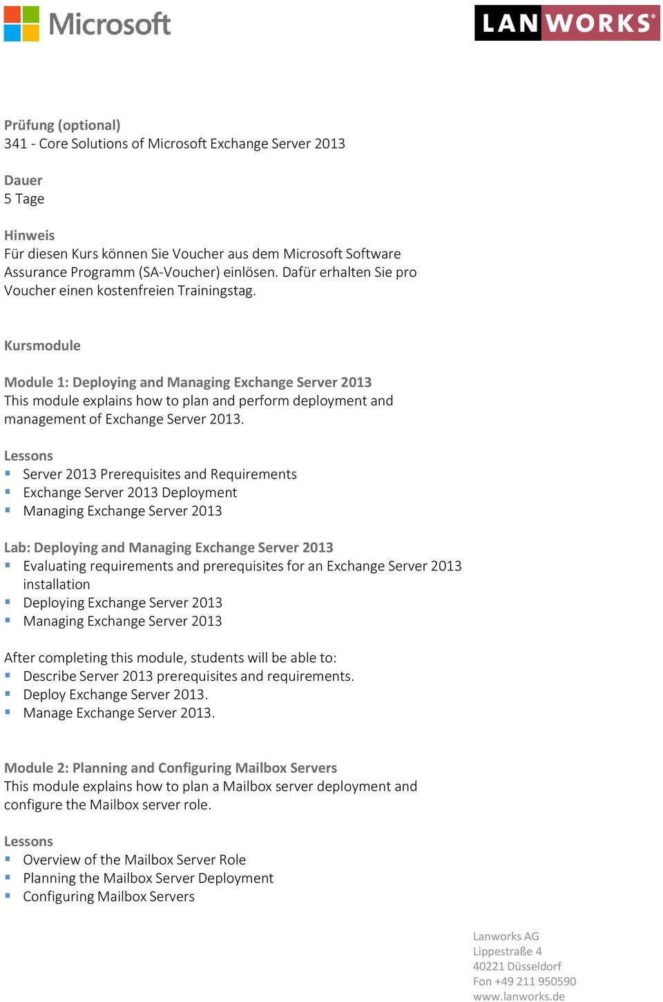 Kursmodule Module 1: Deploying and Managing Exchange Server 2013 This module explains how to plan and perform deployment and management of Exchange Server 2013.