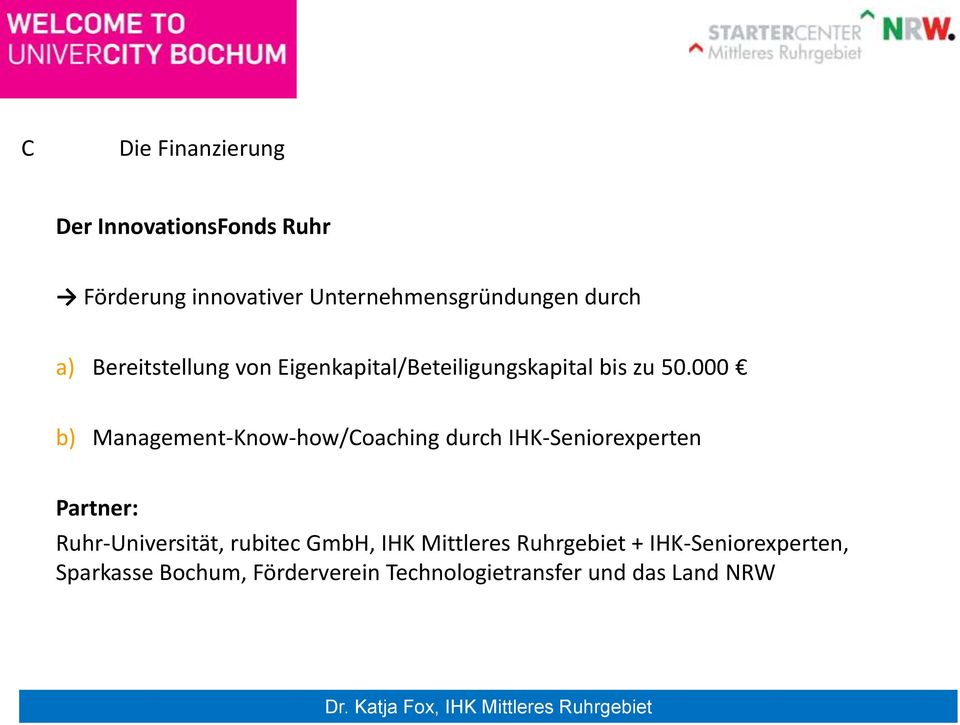 000 b) Management-Know-how/Coaching durch IHK-Seniorexperten Partner: Ruhr-Universität,