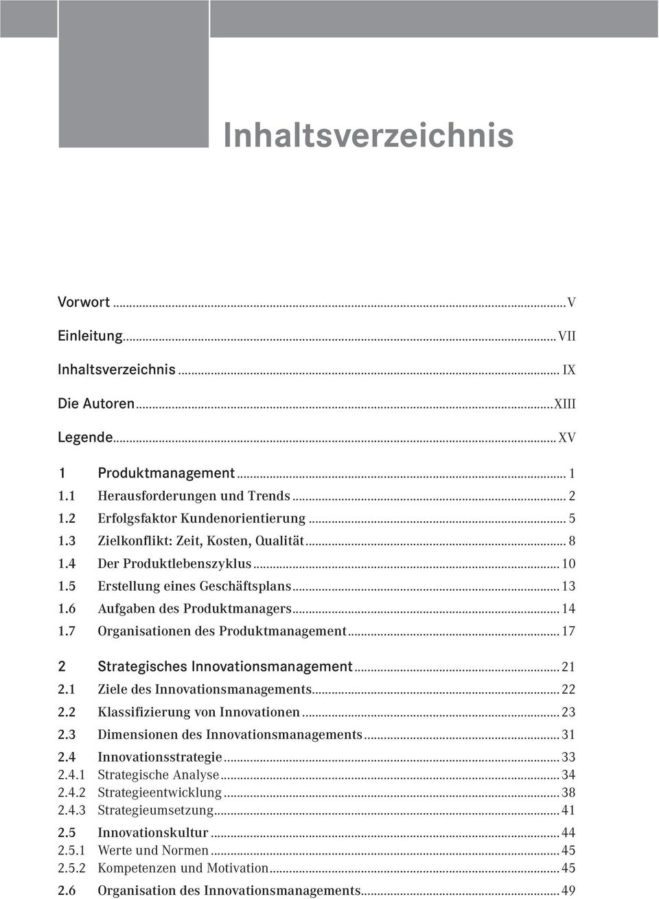 ..17 2 Strategisches Innovationsmanagement...21 2.1 Ziele des Innovationsmanagements...22 2.2 Klassifizierung von Innovationen...23 2.3 Dimensionen des Innovationsmanagements...31 2.