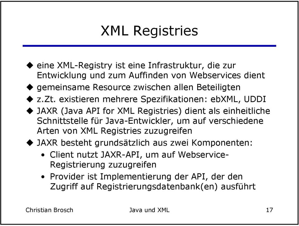 existieren mehrere Spezifikationen: ebxml, UDDI JAXR (Java API for XML Registries) dient als einheitliche Schnittstelle für Java-Entwickler, um auf