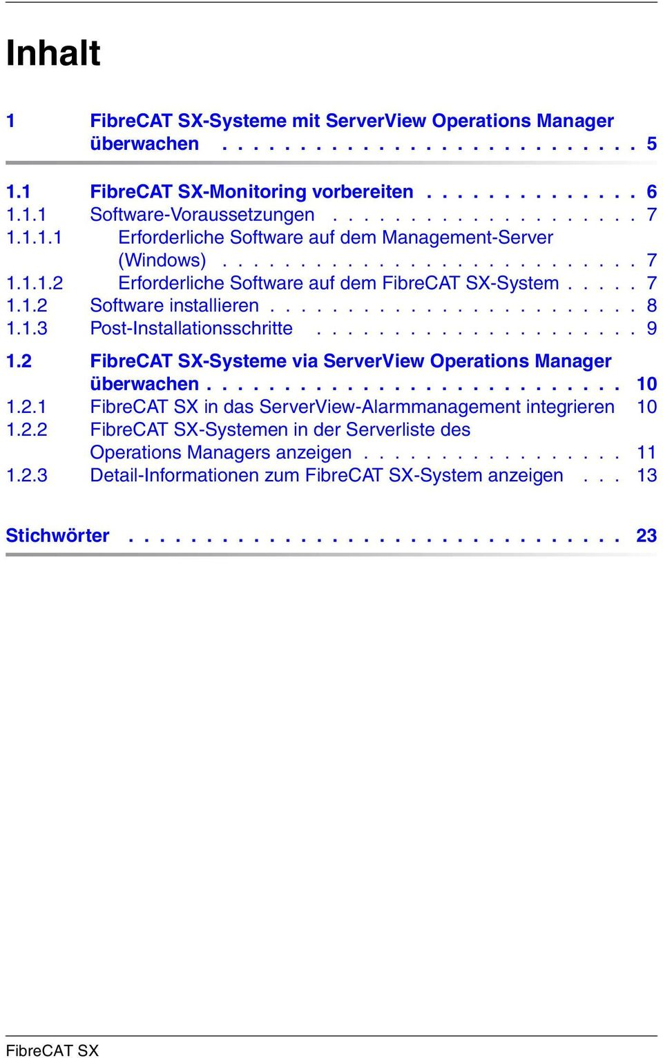 1.3 Post-Installationsschritte..................... 9 1.2 FibreCAT SX-Systeme via ServerView Operations Manager überwachen........................... 10 1.2.1 FibreCAT SX in das ServerView-Alarmmanagement integrieren 10 1.