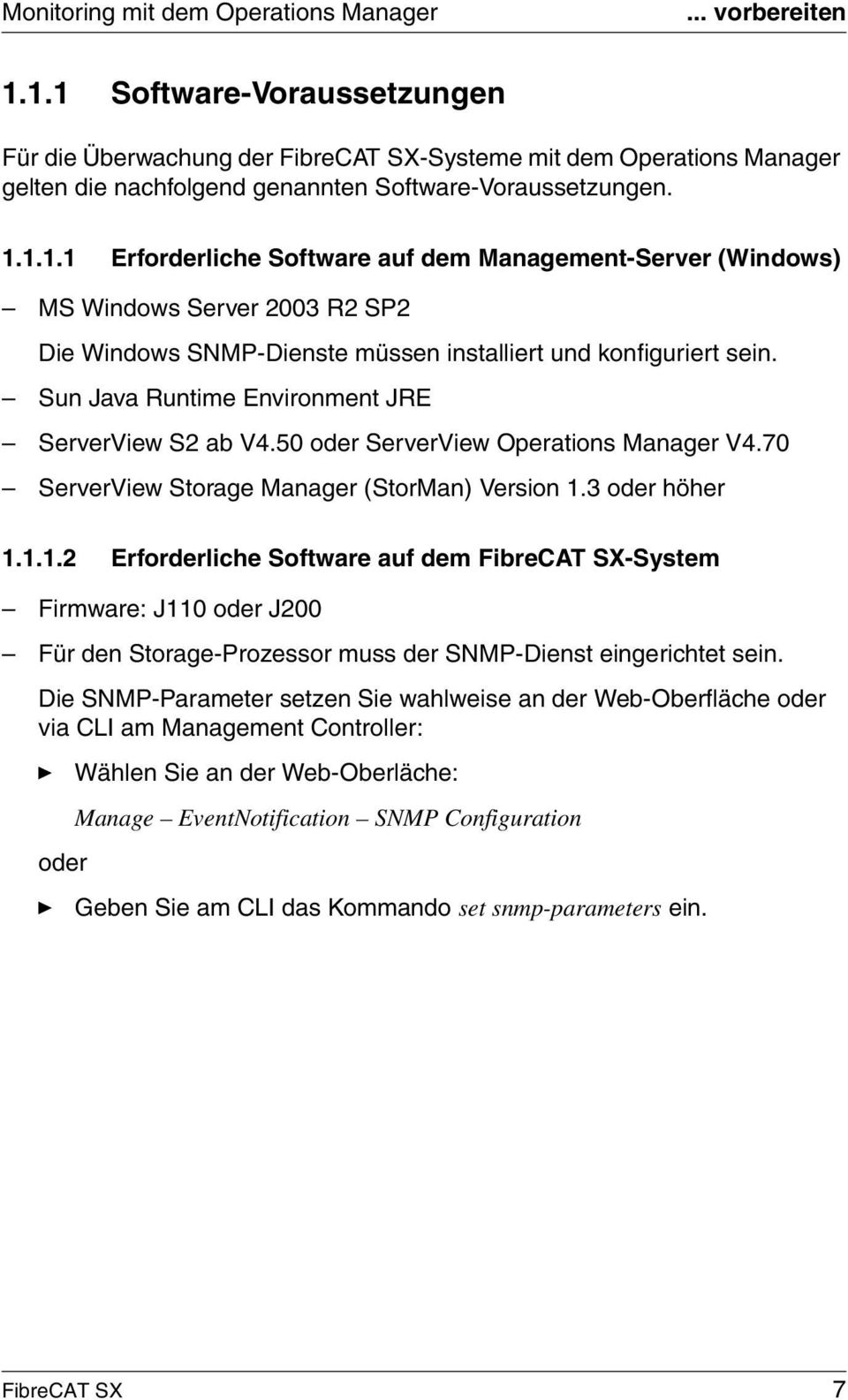 Sun Java Runtime Environment JRE ServerView S2 ab V4.50 oder ServerView Operations Manager V4.70 ServerView Storage Manager (StorMan) Version 1.