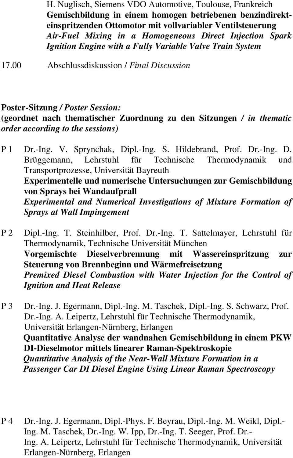 00 Abschlussdiskussion / Final Discussion Poster-Sitzung / Poster Session: (geordnet nach thematischer Zuordnung zu den Sitzungen / in thematic order according to the sessions) P 1 Dr.-Ing. V.
