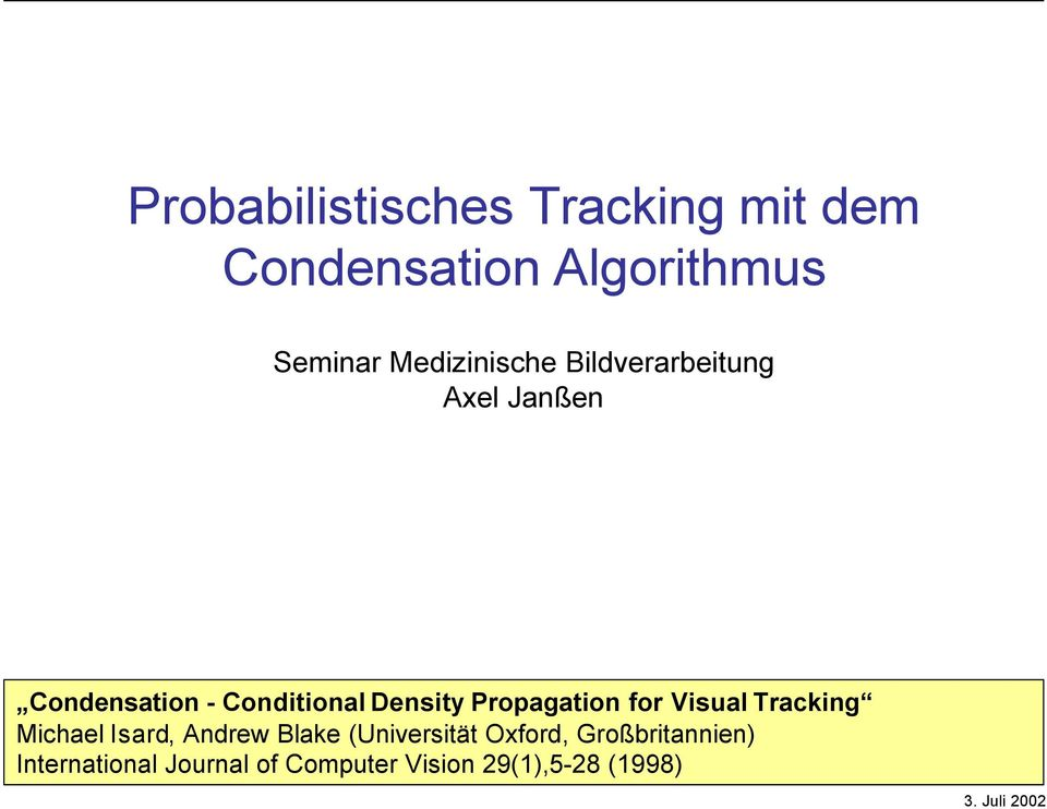 Propagation for Visual Tracking Michael Isard, Andrew Blake (Universität