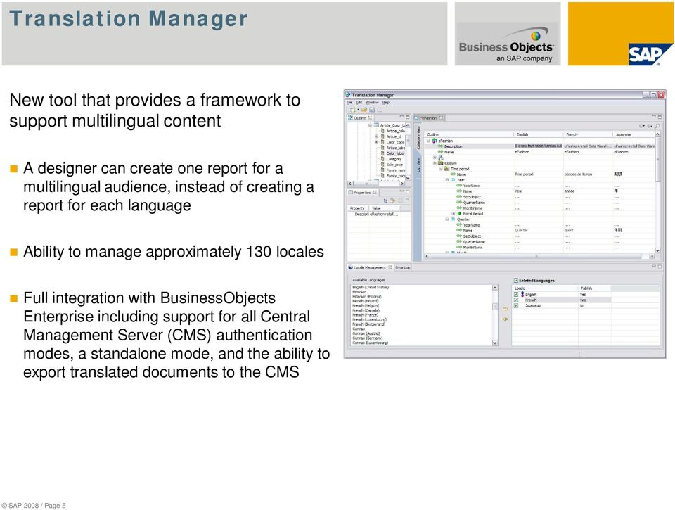 130 locales Full integration with BusinessObjects Enterprise including support for all Central Management Server