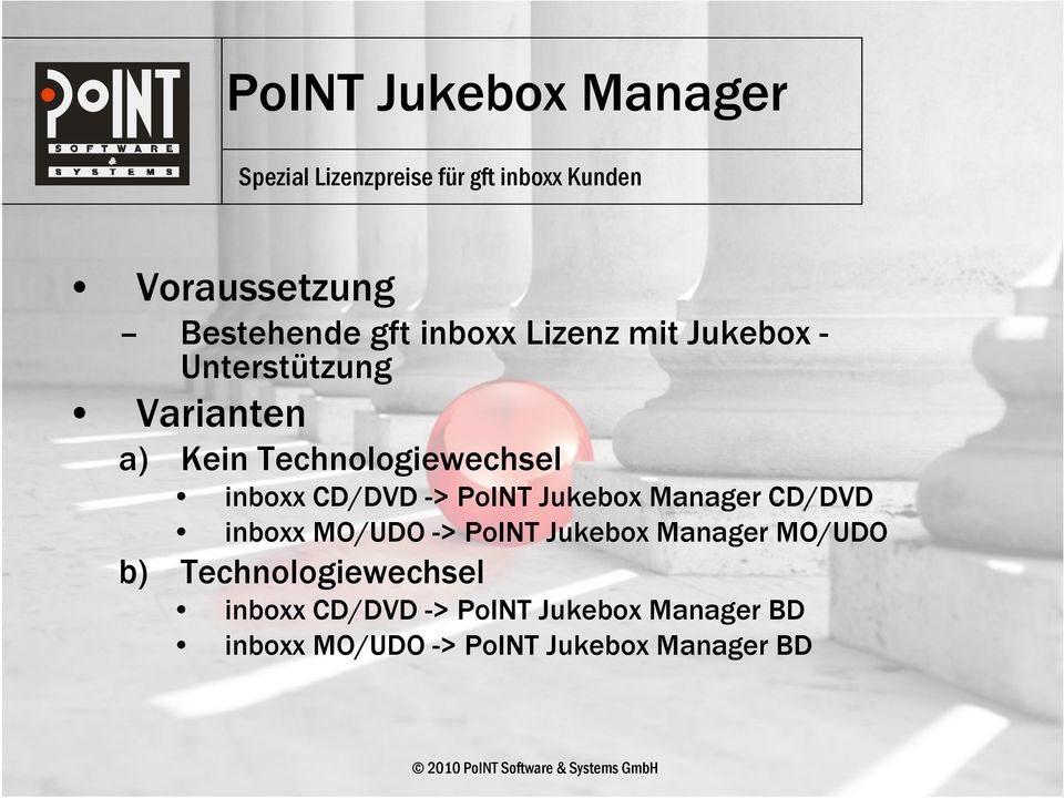 CD/DVD -> PoINT Jukebox Manager CD/DVD inboxx MO/UDO -> PoINT Jukebox Manager MO/UDO b)
