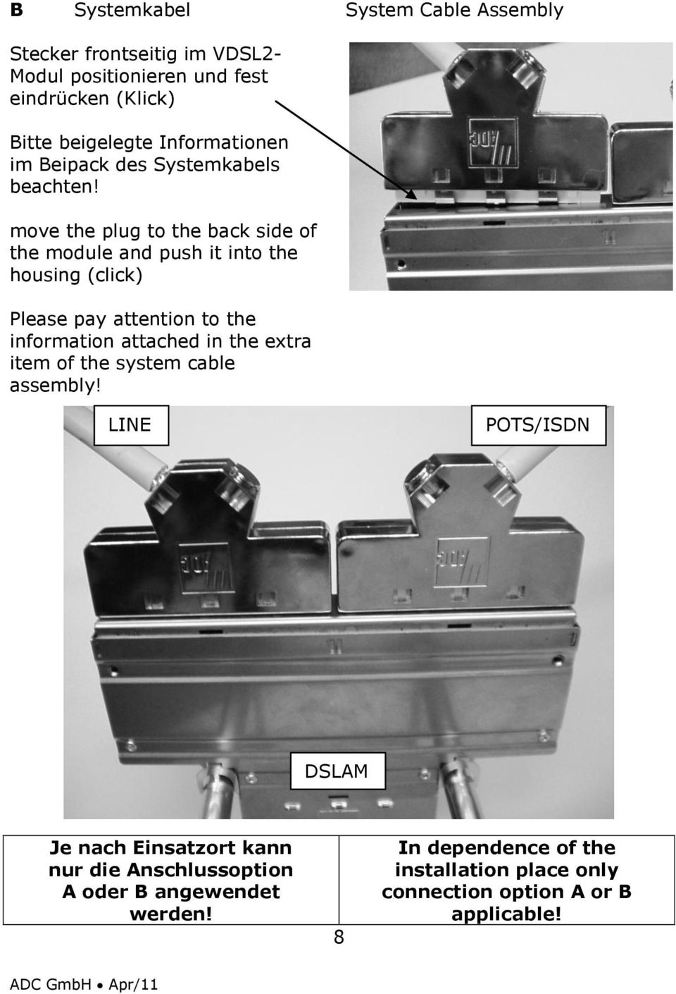 move the plug to the back side of the module and push it into the housing (click) Please pay attention to the information attached in