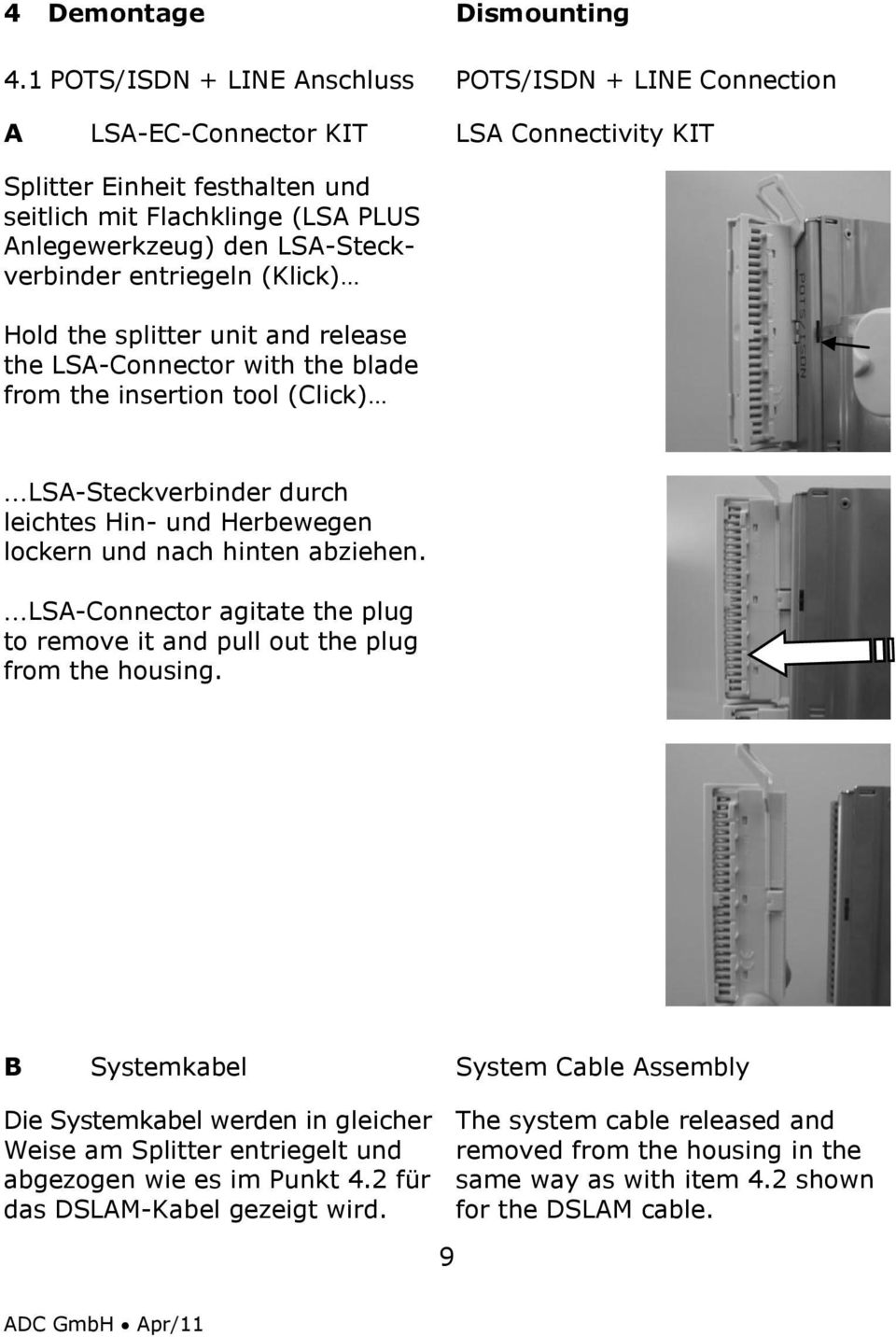 LSA-Steckverbinder entriegeln (Klick) Hold the splitter unit and release the LSA-Connector with the blade from the insertion tool (Click) LSA-Steckverbinder durch leichtes Hin- und Herbewegen lockern