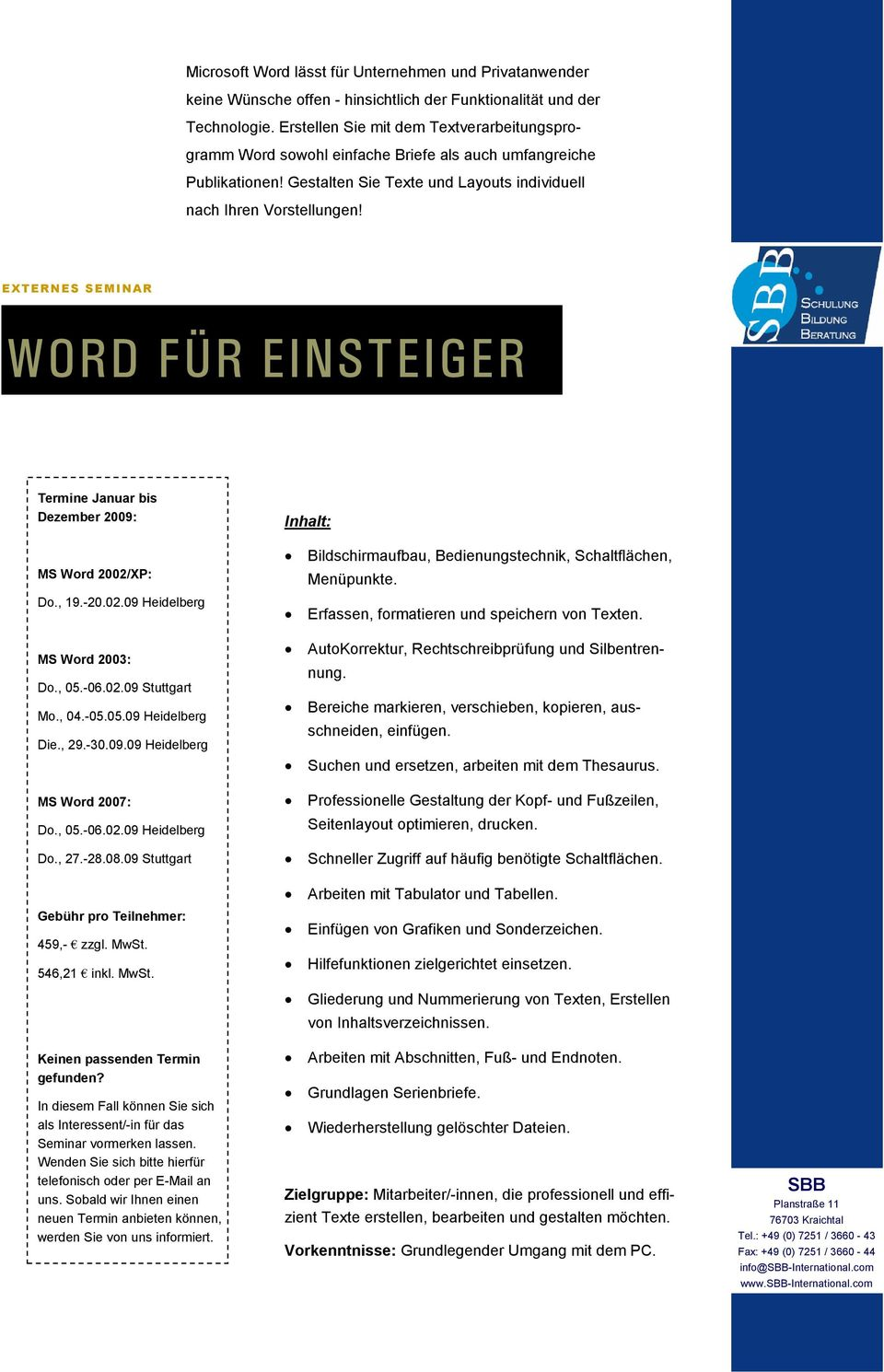 WORD FÜR EINSTEIGER MS Word 2002/XP: Do., 19.-20.02.09 Heidelberg MS Word 2003: Do., 05.-06.02.09 Stuttgart Mo., 04.-05.05.09 Heidelberg Die., 29.-30.09.09 Heidelberg MS Word 2007: Do., 05.-06.02.09 Heidelberg Do.