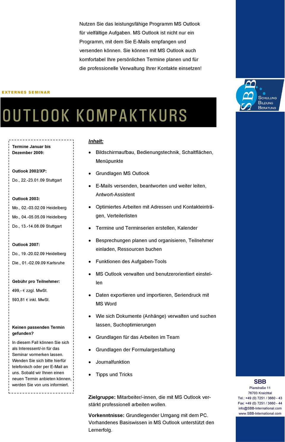 OUTLOOK KOMPAKTKURS Bildschirmaufbau, Bedienungstechnik, Schaltflächen, Menüpunkte Outlook 2002/XP: Do., 22.-23.01.09 Stuttgart Outlook 2003: Mo., 02.-03.02.09 Heidelberg Mo., 04.-05.05.09 Heidelberg Do.