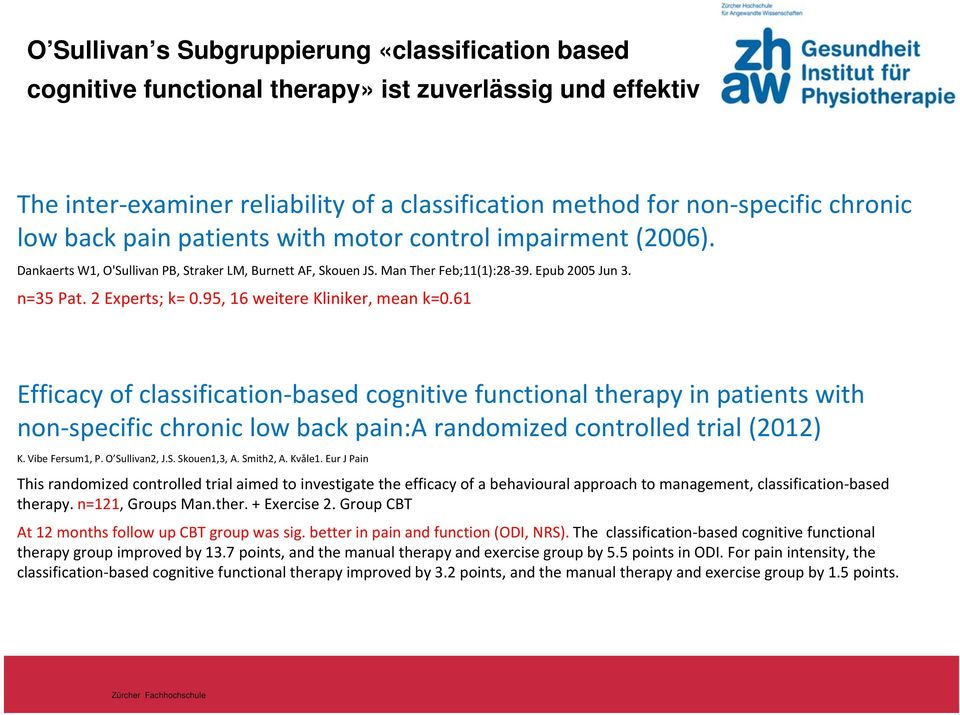95, 16 weitere Kliniker, mean k=0.61 Efficacy of classification based cognitive functional therapy in patients with non specific chronic low back pain:a randomized controlled trial (2012) K.