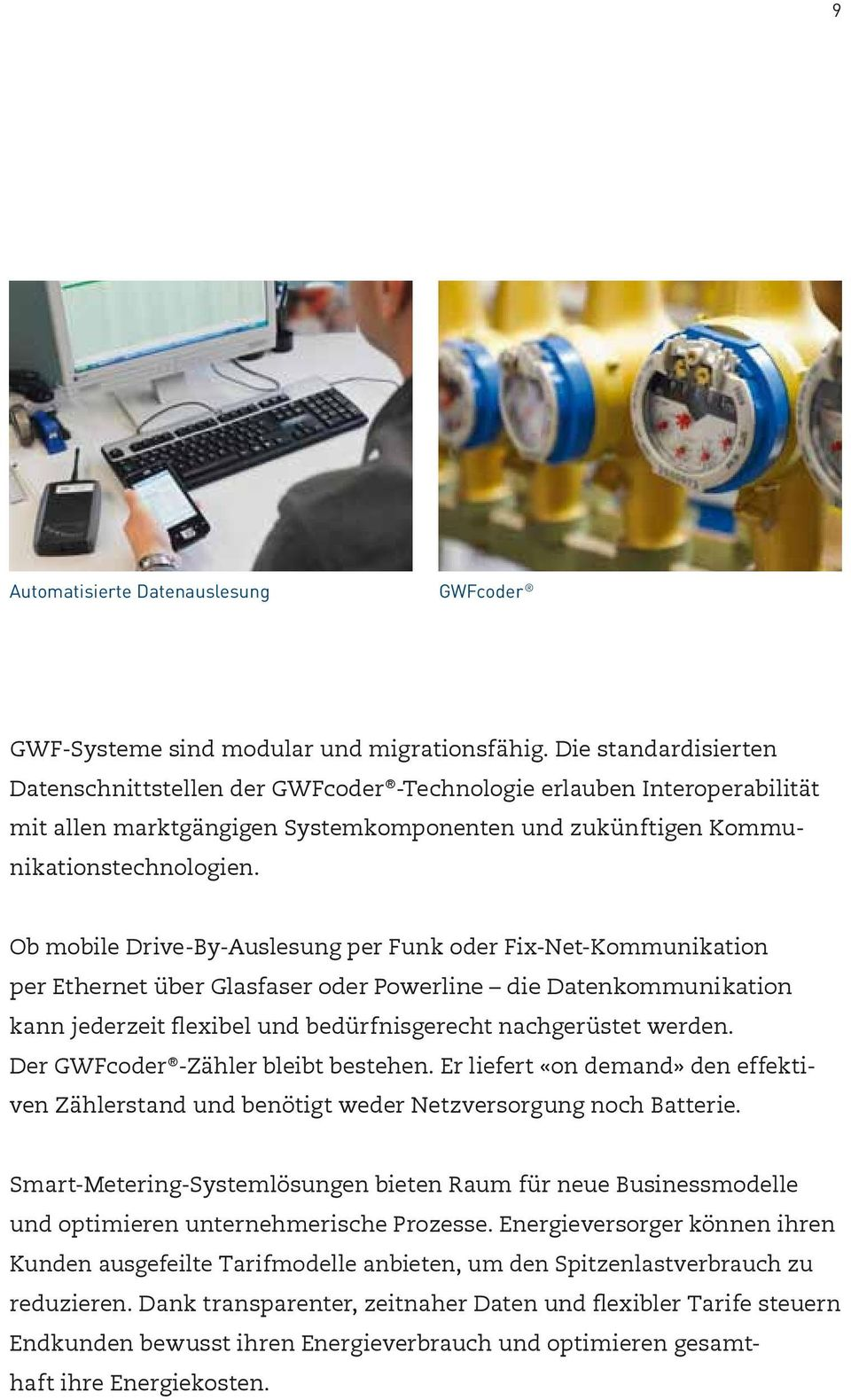 Ob mobile Drive-By-Auslesung per Funk oder Fix-Net-Kommunikation per Ethernet über Glasfaser oder Powerline die Datenkommunikation kann jederzeit flexibel und bedürfnisgerecht nachgerüstet werden.