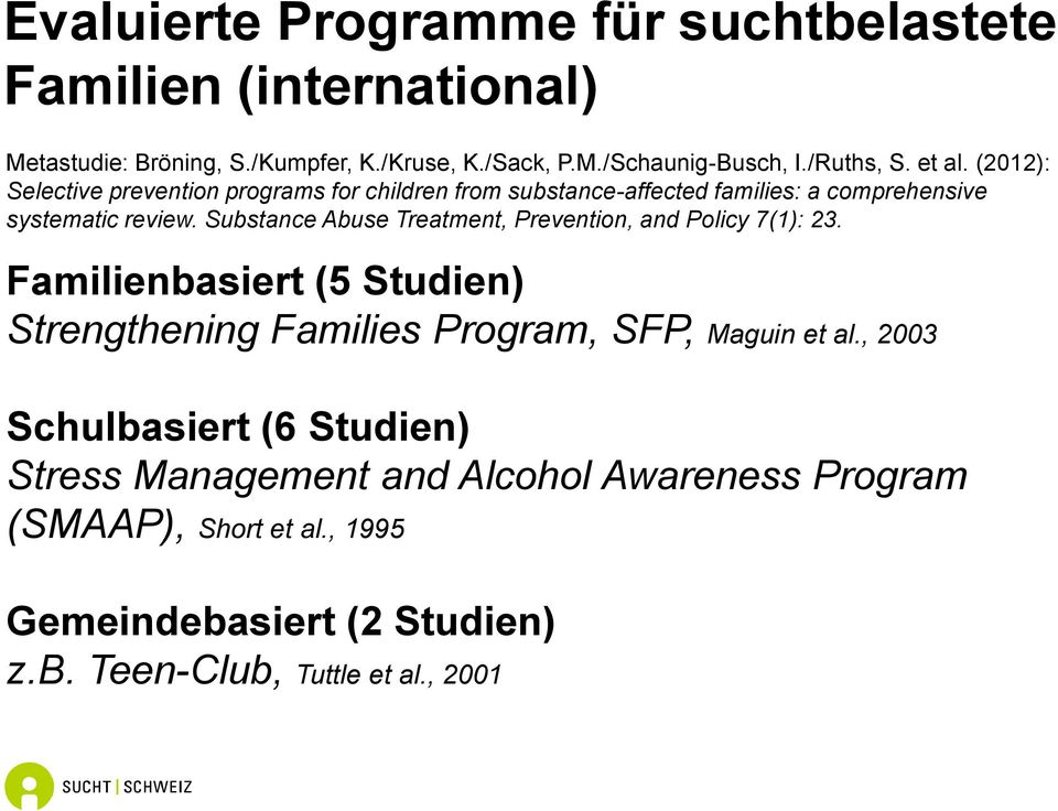 Substance Abuse Treatment, Prevention, and Policy 7(1): 23. Familienbasiert (5 Studien) Strengthening Families Program, SFP, Maguin et al.
