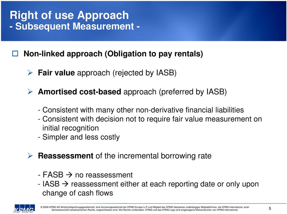 to require fair value measurement on initial recognition - Simpler and less costly Reassessment of the incremental