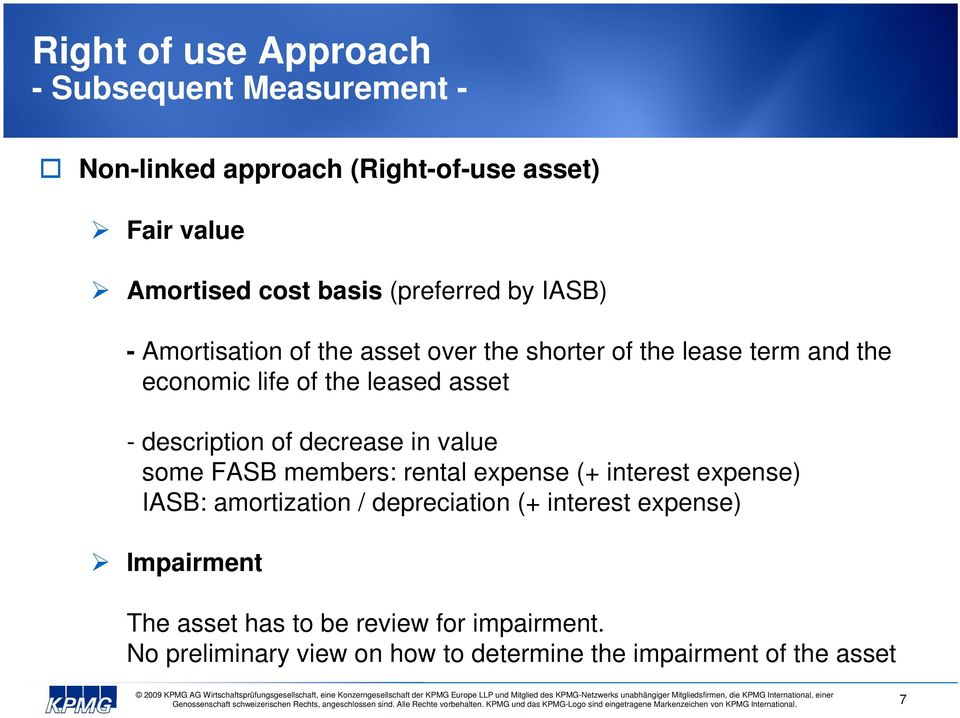 value some FASB members: rental expense (+ interest expense) IASB: amortization / depreciation (+ interest expense)