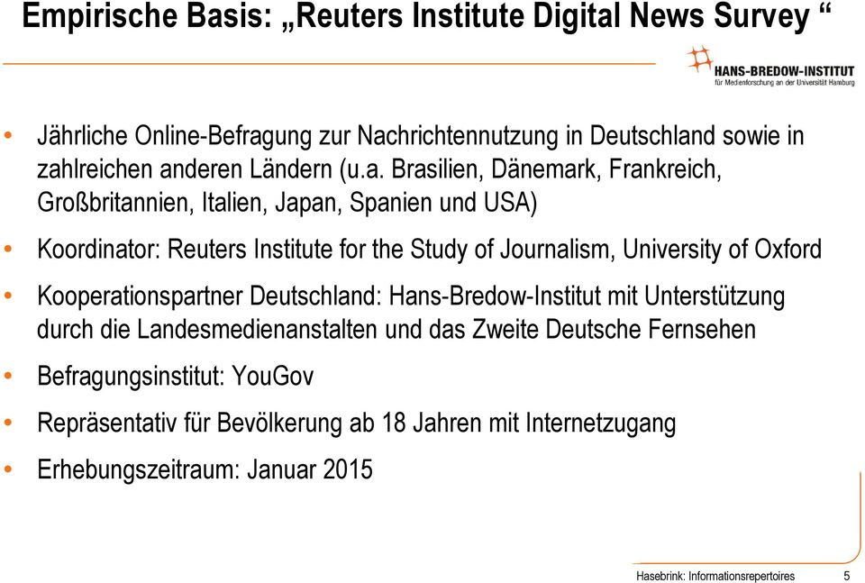 Brasilien, Dänemark, Frankreich, Großbritannien, Italien, Japan, Spanien und USA) Koordinator: Reuters Institute for the Study of Journalism, University of