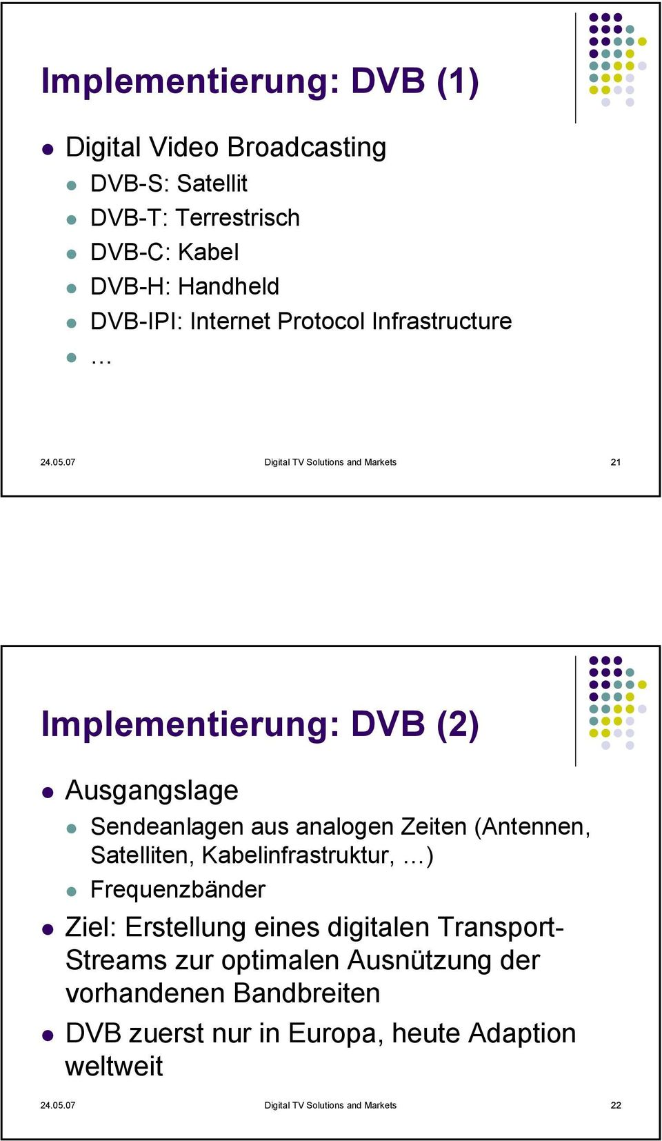 07 Digital TV Solutions and Markets 21 Implementierung: DVB (2) Ausgangslage Sendeanlagen aus analogen Zeiten (Antennen, Satelliten,