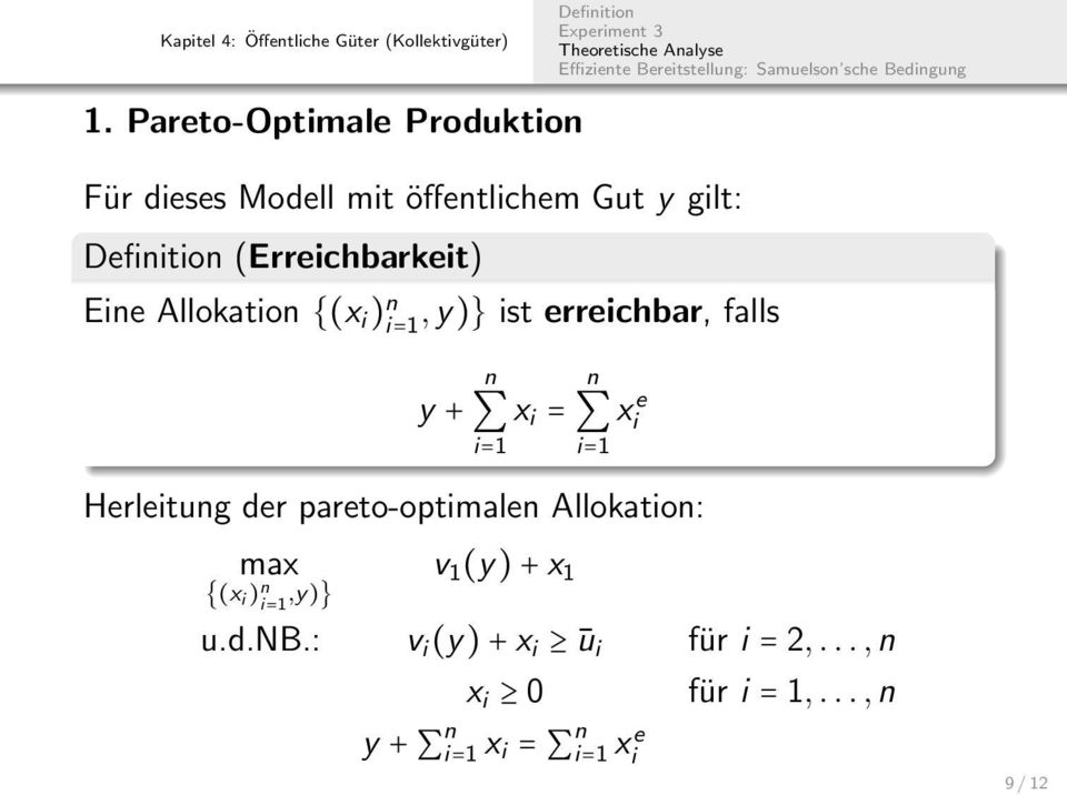 xi e i=1 Herleitug der pareto-optimale Allokatio: max {(x i ) i=1,y)} v 1 (y) + x 1