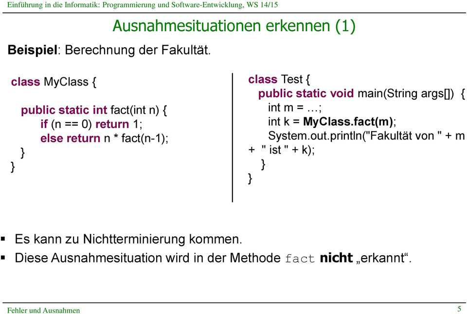 return n * fact(n-1); class Test { public static void main(string args[]) { int m = ; int k = MyClass.