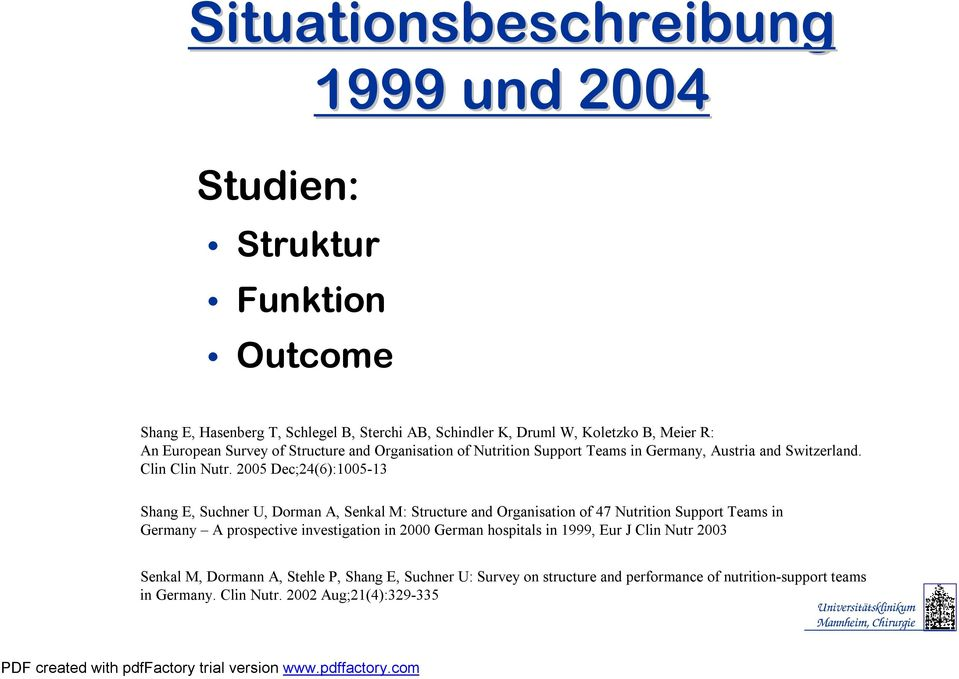 2005 Dec;24(6):1005-13 Shang E, Suchner U, Dorman A, Senkal M: Structure and Organisation of 47 Nutrition Support Teams in Germany A prospective investigation in