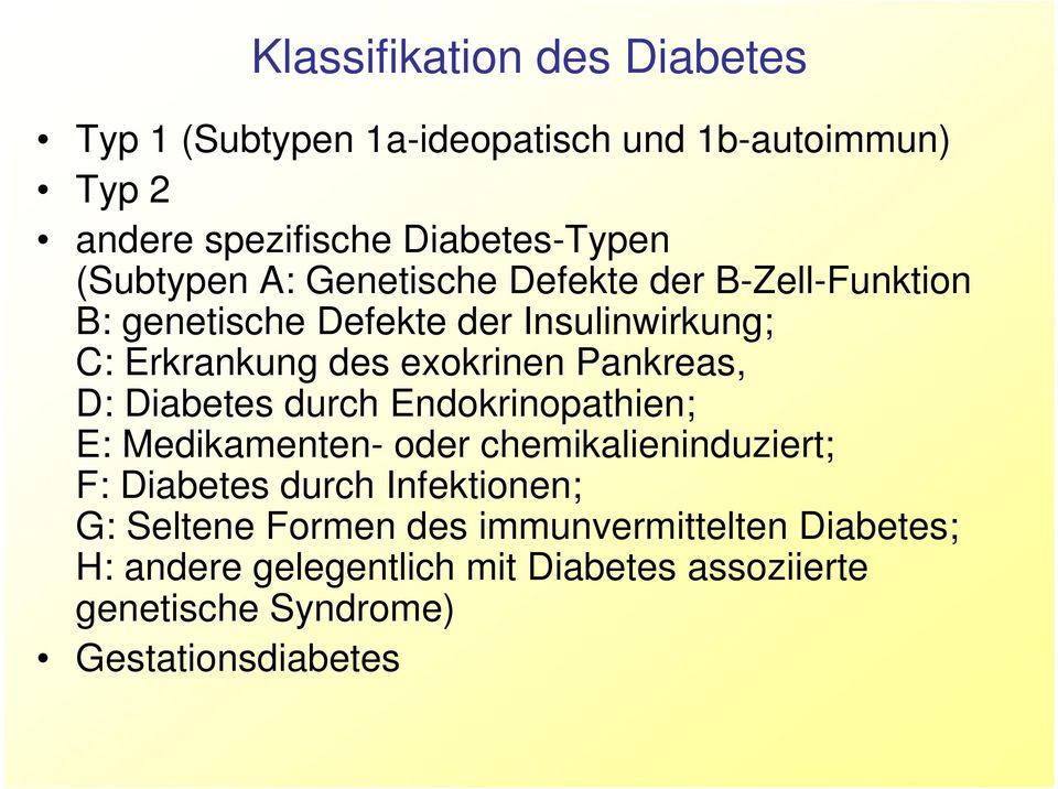 Pankreas, D: Diabetes durch Endokrinopathien; E: Medikamenten- oder chemikalieninduziert; F: Diabetes durch Infektionen; G:
