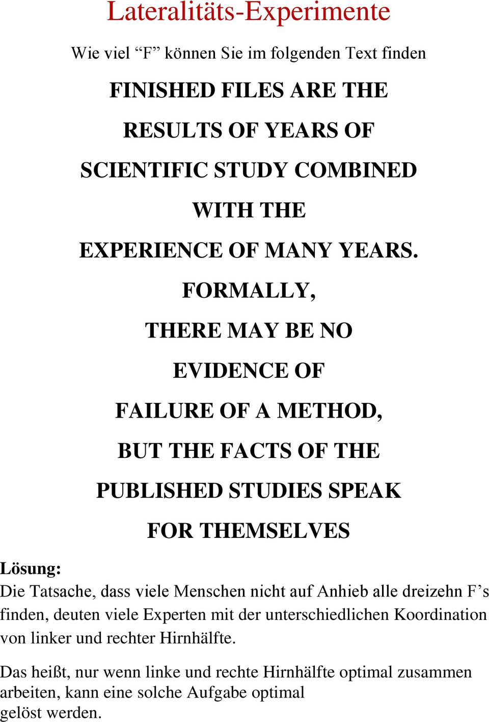 FORMALLY, THERE MAY BE NO EVIDENCE OF FAILURE OF A METHOD, BUT THE FACTS OF THE PUBLISHED STUDIES SPEAK FOR THEMSELVES Lösung: Die Tatsache, dass