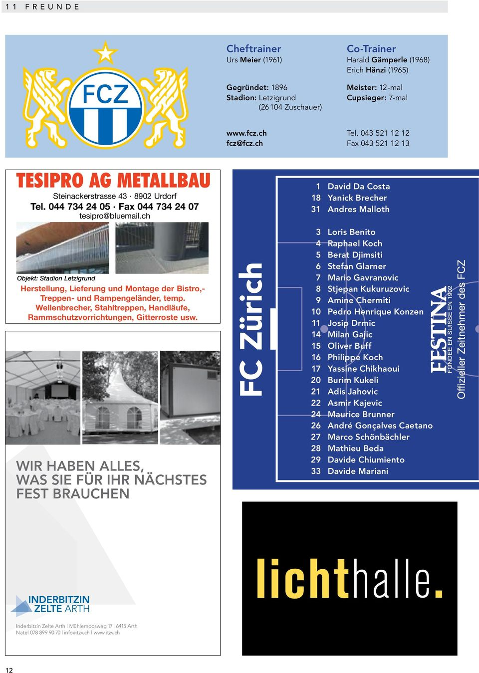 ch Fax 043 521 12 13 12 TESIPRO AG METALLBAU Steinackerstrasse 43 8902 Urdorf Tel. 044 734 24 05 Fax 044 734 24 07 tesipro@bluemail.