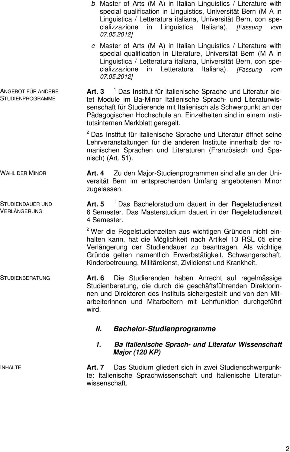 2012] c Master of Arts (M A) in Italian Linguistics / Literature with special qualification in Literature, Universität Bern (M A in Linguistica / Letteratura italiana, Universität Bern, con