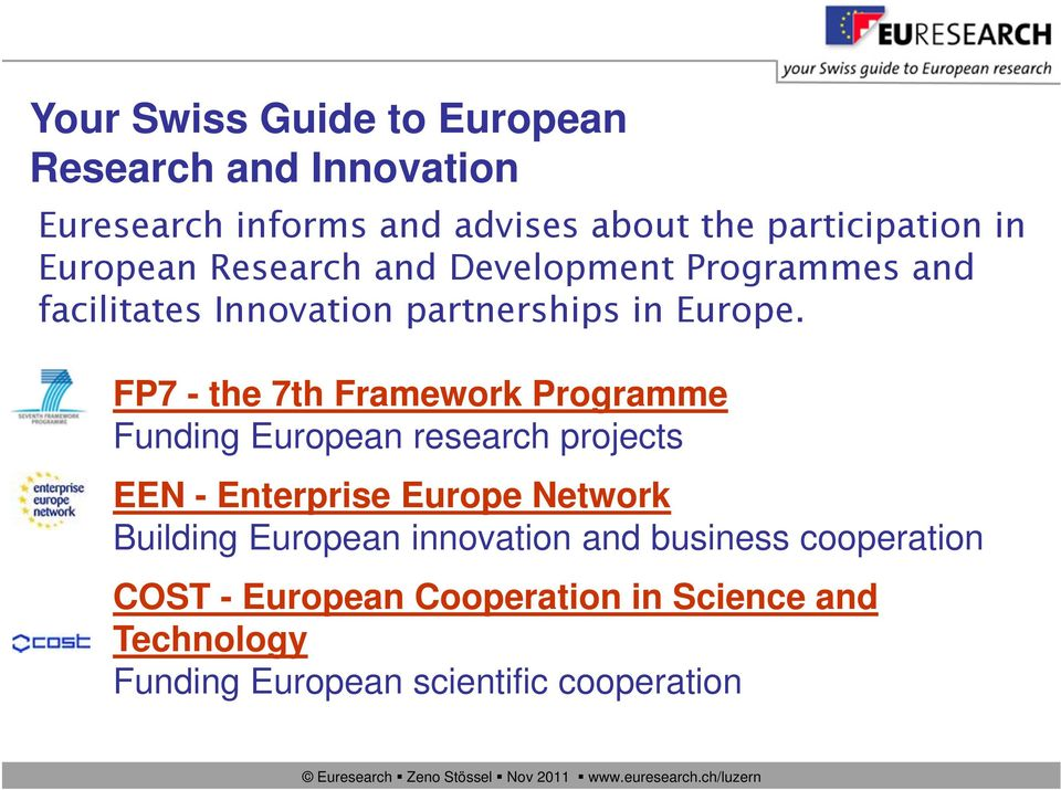 FP7 - the 7th Framework Programme Funding European research projects EEN - Enterprise Europe Network Building European innovation